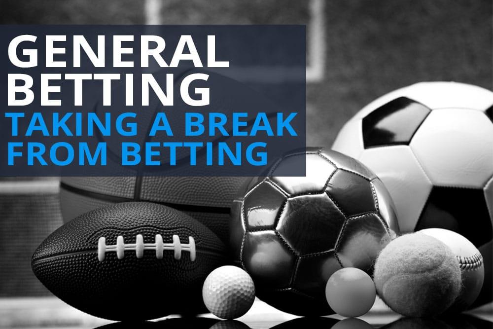 Take A Break From Betting